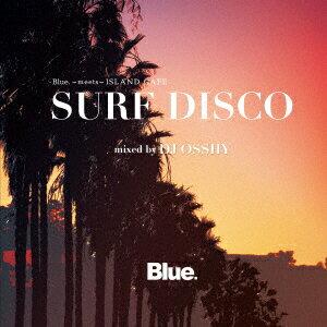 Blue. meets ISLAND CAFE SURF DISCO mixed by DJ OSSHY [ DJ OSSHY ]
