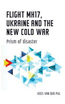 Flight Mh17, Ukraine and the New Cold War: Prism of Disaster