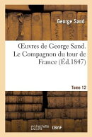Oeuvres de George Sand. Tome 12. Le Compagnon Du Tour de France