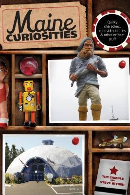 Maine Curiosities: Quirky Characters, Roadside Oddities, and Other Offbeat Stuff MAINE CURIOSITIES 3/E (Maine Curiosities: Quirky Characters, Roadside Oddities, & Other Offbeat Stuff) [ Tim Sample ]