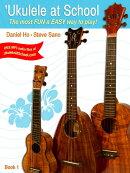 【輸入楽譜】ホー, Daniel & サノ, Steve: ウクレレ・アット・スクール 第1巻: 生徒用教本