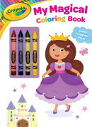 Crayola My Magical Coloring Book: Color! Imagine! Play! [With Crayons]