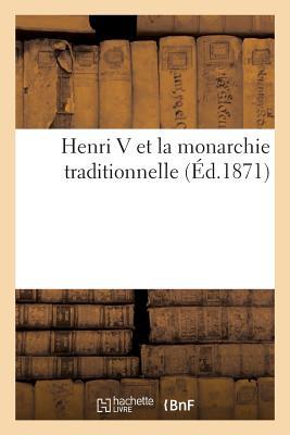 Henri V Et La Monarchie Traditionnelle 18e d FRE-HENRI V ET LA MONARCHIE TR (Histoire) [ Chez Tous Les Libraires ]