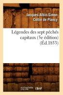 Legendes Des Sept Peches Capitaux (5e Edition) (Ed.1853)