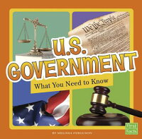 U.S.Government:WhatYouNeedtoKnowUSGOVERNMENT(FactFiles)[MelissaFerguson]