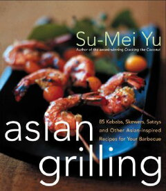 Asian Grilling: 85kebabs, Skewers, Satays and Other Asian-Inspired Recipes for Your Barbecue ASIAN GRILLING [ Su-Mei Yu ]