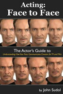 Acting Face to Face: The Actor's Guide to Understanding How Your Face Communicates Emotion for TV an
