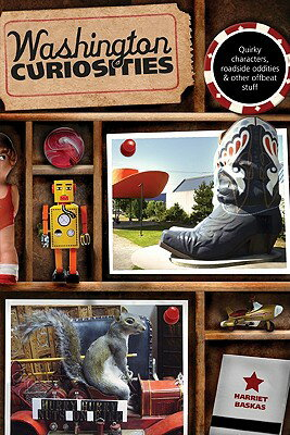 Washington Curiosities: Quirky Characters, Roadside Oddities & Other Offbeat Stuff WASHINGTON CURIOSITIES 3/E (Washington Curiosities: Quirky Characters, Roadside Oddities & Otheroffbeat Stuff) [ Harriet Baskas ]