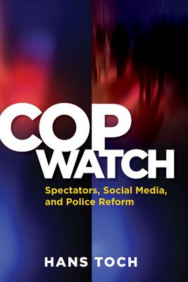 Cop Watch: Spectators, Social Media, and Police Reform COP WATCH (Psychology, Crime, and Justice) [ Hans Toch ]