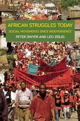 African Struggles Today: Social Movements Since Independence AFRICAN STRUGGLES TODAY [ Peter Dwyer ]