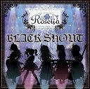 BLACK SHOUT (生産限定盤 CD+Blu-ray) [ Roselia ]
