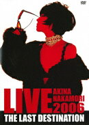 AKINA NAKAMORI LIVE TOUR 2006 The Last Destination