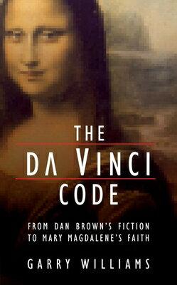 The Da Vinci Code: From Dan Brown's Fiction to Mary Magdalene's Faith DA VINCI CODE [ Garry Williams ]