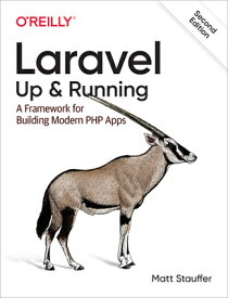 Laravel: Up & Running: A Framework for Building Modern PHP Apps LARAVEL U&R 2/E [ Matt Stauffer ]