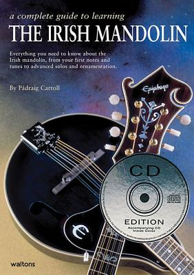 A Complete Guide to Learning the Irish Mandolin [With CD (Audio)] COMP GT LEARNING THE IRIS-W/CD [ Padraig Carroll ]