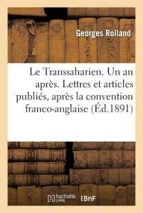 Le Transsaharien. Un an Apres. Lettres Et Articles Publies, Apres La Convention Franco-Anglaise: . L FRE-TRANSSAHARIEN UN AN APRES (Generalites) [ Rolland-G ]