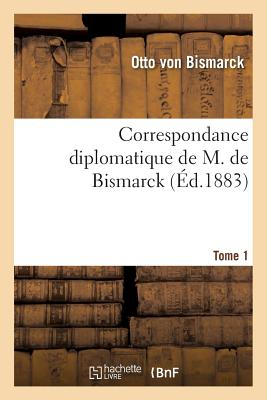 Correspondance Diplomatique de M. de Bismarck (1851-1859). Tome 1 FRE-CORRESPONDANCE DIPLOMATIQU (Litterature) [ Von Bismarck-O ]