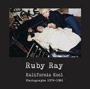 Ruby Ray: Kalifornia Kool: Photographs 1976-1982