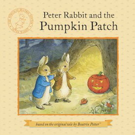 Peter Rabbit and the Pumpkin Patch PETER RABBIT & THE PUMPKIN PAT (Peter Rabbit) [ Beatrix Potter ]
