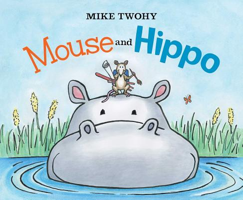 Mouse and Hippo MOUSE & HIPPO [ Mike Twohy ]