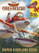 Planes: Fire & Rescue Paper Airplane Book (Disney Planes Fire & Rescue)