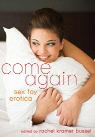 Come Again: Sex Toy Erotica COME AGAIN [ Rachel Kramer Bussel ]