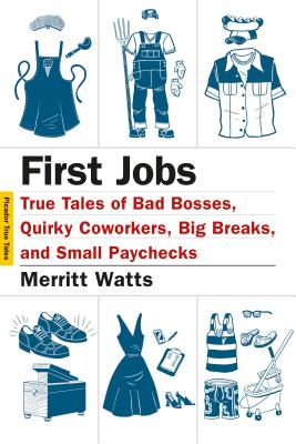 First Jobs: True Tales of Bad Bosses, Quirky Coworkers, Big Breaks, and Small Paychecks 1ST JOBS (Picador True Tales) [ Merritt Watts ]