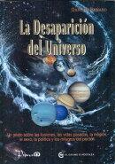 La Desaparicion del Universo: Un Relato Sobre las Ilusiones, las Vidas Pasadas, la Religion, el Sexo