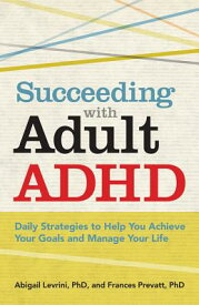 Succeeding with Adult ADHD: Daily Strategies to Help You Achieve Your Goals and Manage Your Life SUCCEEDING W/ADULT ADHD [ Abigail Levrini ]