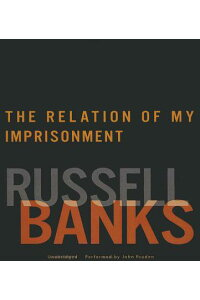 TheRelationofMyImprisonment[RussellBanks]