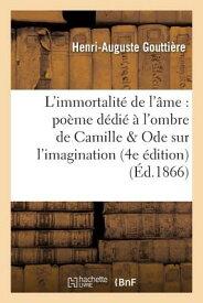 L'Immortalite de L'Ame: Poeme Dedie A L'Ombre de Camille; Suivi D'Une Ode Sur L'Imagination: 4e Edit FRE-LIMMORTALITE DE LAME POEME (Litterature) [ Gouttiere ]