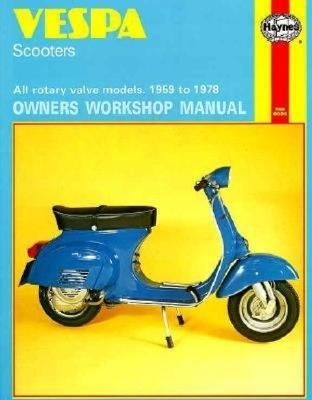 Vespa Scooters Owners Workshop Manual: All Rotary Valve Models 1959 to 1978: No. 126 VESPA SCOOTERS OWNERS WORKSHOP (Haynes Vespa Scooters Owners Workshop Manual) [ John Haynes ]