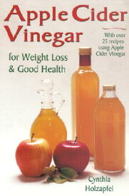 Apple Cider Vinegar: For Weight Loss and Good Health APPLE CIDER VINEGAR [ Cynthia Holzapfel ]