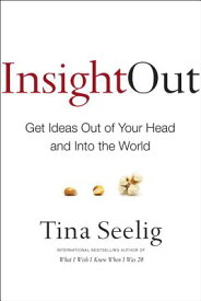 Insight Out: Get Ideas Out of Your Head and Into the World INSIGHT OUT [ Tina Seelig ]