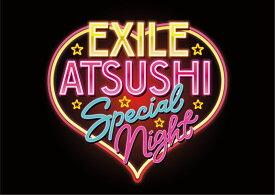 EXILE ATSUSHI SPECIAL NIGHT【Blu-ray】 [ EXILE ATSUSHI ]