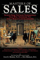 Masters of Sales: Secrets from Top Sales Professionals That Will Transform You Into a World Class Sa