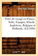 Notes de Voyage En France, Italie, Espagne, Irlande, Angleterre, Belgique Et Hollande, (Ed.1890)