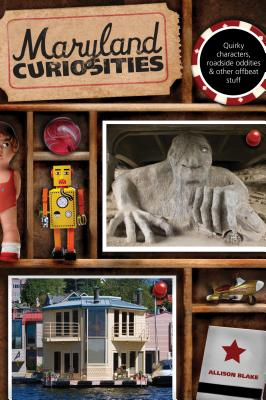 Maryland Curiosities: Quirky Characters, Roadside Oddities & Other Offbeat Stuff, First Edition MARYLAND CURIOSITIES (Maryland Curiosities: Quirky Characters, Roadside Oddities & Other Offbeat Stuff) [ Blake ]