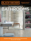 Black & Decker Complete Guide to Bathrooms 5th Edition: Dazzling Upgrades & Hardworking Improvements