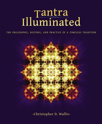 Tantra Illuminated: The Philosophy, History, and Practice of a Timeless Tradition TANTRA ILLUMINATED SECOND EDIT [ Christopher D. Wallis ]