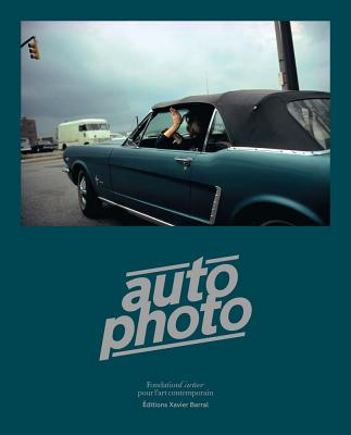 Autophoto: Cars & Photography, 1900 to Now AUTOPHOTO CARS & PHOTOGRAPHY 1 [ Xavier Barral ]