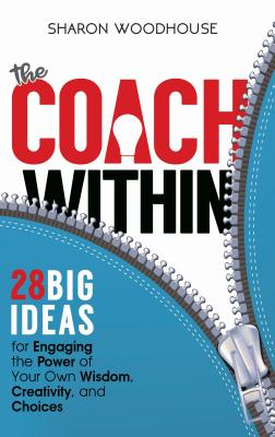 The Coach Within: 28 Big Ideas for Engaging the Power of Your Own Wisdom, Creativity, and Choices COACH W/IN [ Sharon Woodhouse ]