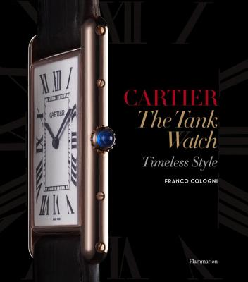 Cartier: The Tank Watch: Timeless Style CARTIER THE TANK WATCH [ Franco Cologni ]