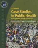 Essential Case Studies in Public Health: Putting Public Health Into Practice