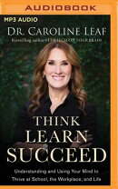 Think, Learn, Succeed: Understanding and Using Your Mind to Thrive at School, the Workplace, and Lif