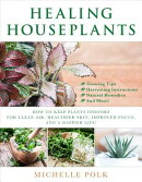 Healing Houseplants: How to Keep Plants Indoors for Clean Air, Healthier Skin, Improved Focus, and a