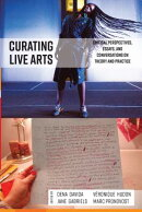 Curating Live Arts: Critical Perspectives, Essays, and Conversations on Theory and Practice