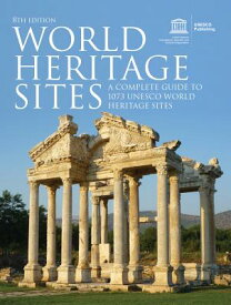 World Heritage Sites: A Complete Guide to 1073 UNESCO World Heritage Sites WORLD HERITAGE SITES 8/E [ Unesco ]