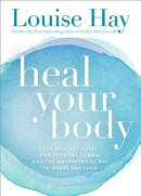 Heal Your Body/New Cover: The Mental Causes for Physical Illness and the Metaphysical Way to Overcom