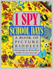 I Spy School Days: A Book of Picture Riddles I SPY SCHOOL DAYS (I Spy) [ Jean Marzollo ]